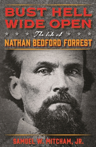 The Life of Nathan Bedford Forrest  - Samuel W. Mitcham Jr.
