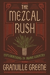 The Mezcal Rush: Explorations in Agave Country