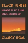 Black Sunset: Hollywood Sex, Lies, Glamour, Betrayal and Raging Egos
