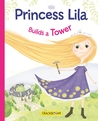 Princess Lila Builds a Tower