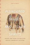 Plundered Skulls and Stolen Spirits: Inside the Fight to Reclaim Native America's Culture