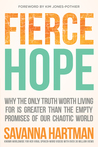 Fierce Hope: Why the Only Truth Worth Living for is Greater Than the Empty Promises of Our Chaotic World