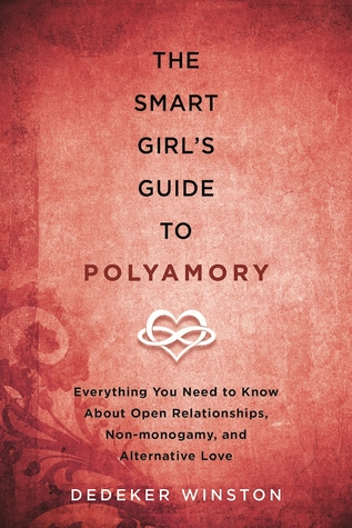 The Smart Girl's Guide to Polyamory: Everything You Need to Know About Open Relationships, Non-Monogamy, and Alternative Love