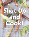 Shut Up and Cook!: Your BFF Kitchen Guide For Delicious, Easy, and Healthy Recipes that Anyone Can Make and Everyone Will Love