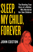 Sleep, My Child, Forever: The Riveting True Story of a Mother Who Murdered Her Own Children