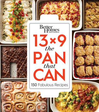 13x9 The Pan That Can: 150 Fabulous Recipes