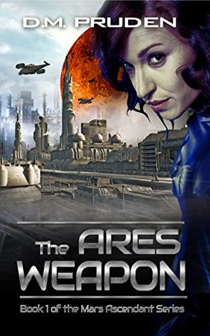 The Ares Weapon: A Space Colonization Sci Fi Thriller (Mars Ascendant Book 1)