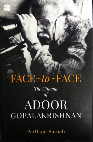 Face to Face The Cinema of Adoor Gopalakrishnan