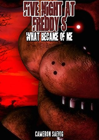 FIVE NIGHT AT FREDDY'S : WHAT BECAME OF ME (AN UN-OFFICIAL FIVE NIGHT AT FREDDY'S STORY)