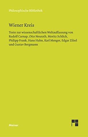 Wiener Kreis: Texte zur wissenschaftlichen Weltauffassung von Rudolf Carnap, Otto Neurath, Moritz Schlick, Philipp Frank, Hans Hahn, Karl Menger, Edgar ...
