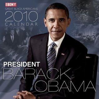 Ebony Great Black Americans 2010 Calendar: President Barack Obama: A Celebration of Hope