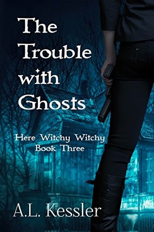 The Trouble With Ghosts (Here Witchy Witchy, #3)