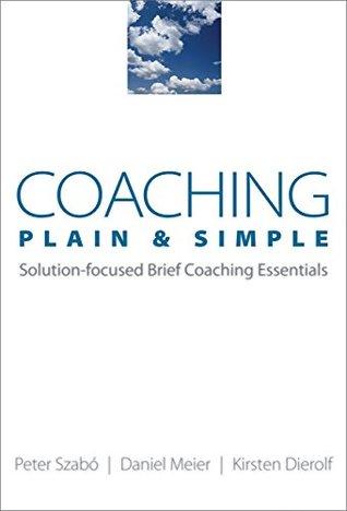 Coaching Plain & Simple: Solution-focused Brief Coaching Essentials (Norton Professional Books (Paperback))