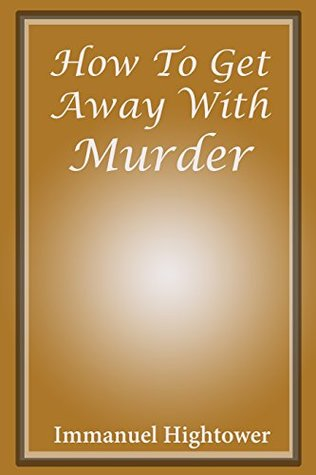 How To Get Away With Murder: Becoming an better person inside and out by successfully achieving goals in life