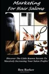 Marketing For Hair Salons: Discover The Little Known Secrets To Massively Increasing Your Salon Profits!