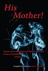His Mother!: Women Write About Their Mothers-in-Law with Humor, Frustration, and Love