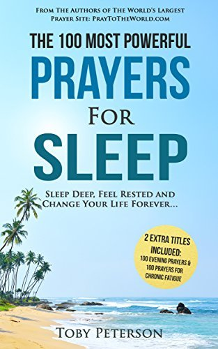 Prayer | The 100 Most Powerful Prayers for Sleep | 2 Amazing Bonus Books to Pray for Chronic Fatigue & Evening Prayers: Sleep Deep, Feel Rested and Change Your Life Forever