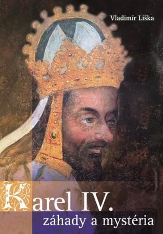 Karel IV. - záhady a mysteria by Vladimír Liška