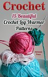 Crochet: 15 Beautiful Crochet Leg Warmer Patterns