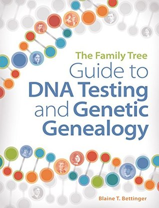 The Family Tree Guide to DNA Testing and Genetic Genealogy by Blaine T. Bettinger