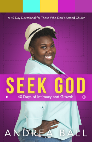 Seek God: 40 Days of Intimacy & Growth