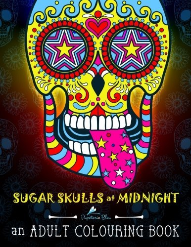 Sugar Skulls At Midnight: An Adult Colouring Book: A Unique Midnight Edition Black Background Paper Adult Colouring Book For Men Women & Teens With ... Stress Relief & Art Colour Therapy)