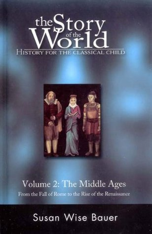 The Story of the World: History for the Classical Child; Volume 2: The Middle Ages: From the Fall of Rome to the Rise of the Renaissance