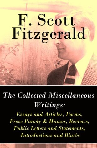 The Collected Miscellaneous Writings: Essays and Articles + Poems + Prose Parody & Humor + Reviews + Public Letters and Statements + Introductions and Blurbs