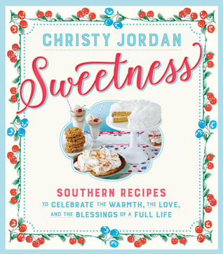 Sweetness: Celebrating Sweet Moments in Life and on the Table--with 197 Cookies, Brownies, Puddings, Pies, Cakes, Candies, and More