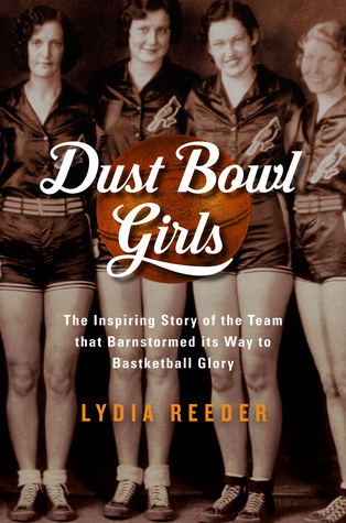 Dust Bowl Girls: The Inspiring Story of the Team That Barnstormed Its Way to Basketball Glory