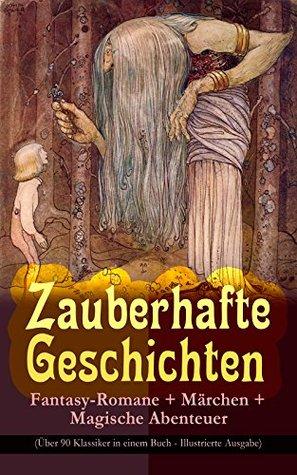 Zauberhafte Geschichten: Fantasy-Romane + Märchen + Magische Abenteuer