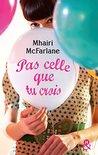 Pas celle que tu crois by Mhairi McFarlane