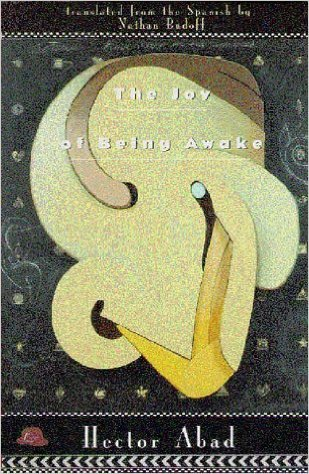 Image result for Héctor Abad Faciolince, Joy of Being Awake