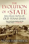The Evolution of a State, or, Recollections of Old Texas Days by Noah Smithwick