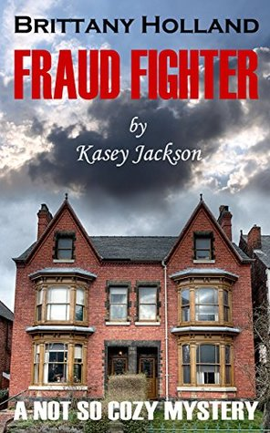 Brittany Holland Fraud Fighter: A Not So Cozy Mystery