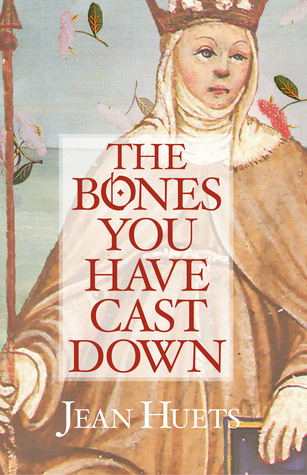 The Bones You Have Cast Down by Jean Huets