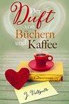 Der Duft von Büchern und Kaffee by J. Vellguth