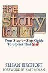 The Story Toolkit: Your Step-by-Step Guide To Stories That Sell