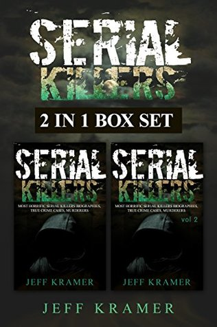 Serial Killers: Horrific Serial Killers Biographies, True Crime Cases, Murderers, 2in1 Box Set (True Crime, Serial Killers Uncut, Crime, Horror Stories, Horrible Crimes, Homicides Book 3)