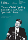 The Art of Public Speaking: Lessons from the Greatest Speeches in History (Great Courses, #2031)
