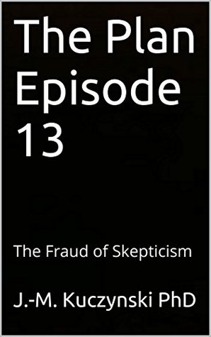 The Plan Episode 13: The Fraud of Skepticism