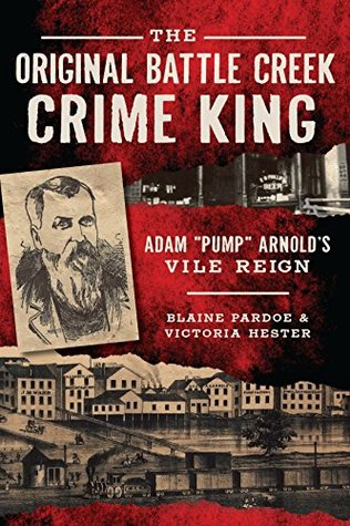 "The Original Battle Creek Crime King: Adam ""Pump"" Arnold's Vile Reign"
