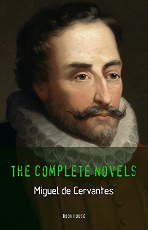 Miguel de Cervantes: The Complete Novels (Book House)