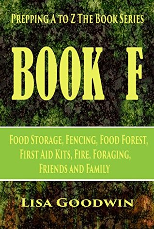 Prepping A to Z The Book Series Book F Food Storage, Fencing, Food Forest, First Aid Kits, Fire, Foraging, Friends and Family