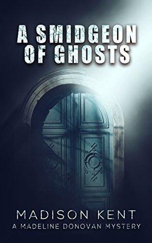 A Smidgeon of Ghosts (Madeline Donovan #6)