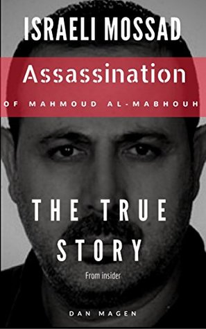 Israeli Mossad - The True Story Behind Mahmoud Al-Mabhouh Assassination: Israeli Mossad Assassination of Mahmoud Al-Mabhouh Uncovered by Former Agent