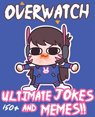 32454460 overwatch ultimate unofficial jokes & memes! over 150 funny