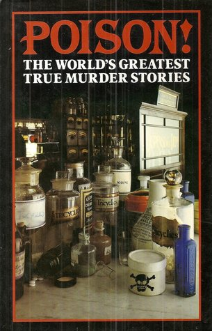 Poison!: The World's Greatest True Murder Stories