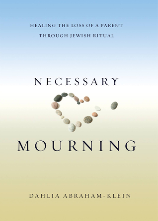 Ebook Necessary Mourning: Healing the Loss of a Parent Through Jewish Ritual by Dahlia Abraham-Klein TXT!