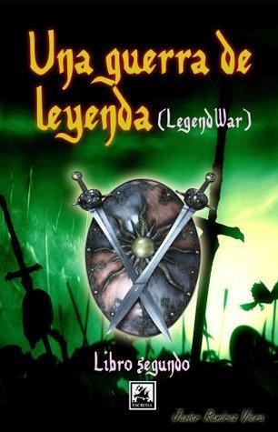 Una guerra de leyenda (Legend War Reliquia) (Segunda Parte) (Legendwar nº 2)